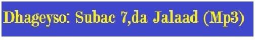 Dhageyso Subac 7.jalaad